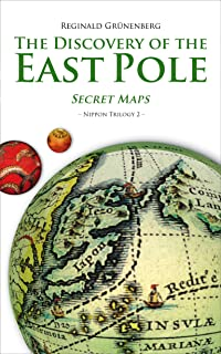 The Discovery of the East Pole: Secret Maps (Nippon Trilogy Book 2) (English Edition)
