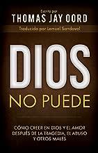 Dios No Puede: Cómo Creer en Dios y el Amor Después de la Tragedia, el Abuso y Otros Males (Spanish Edition)