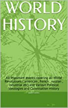 WORLD HISTORY: All Important events covering all World Revolutions ( american , french , russian , industrial etc) and Various Political Ideologies and Colonisation History
