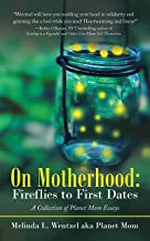 On Motherhood: Fireflies to First Dates: A Collection of Planet Mom Essays