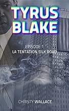 TYRUS BLAKE: Episode 1 - La tentation Silk Road (Saison 1) (French Edition)