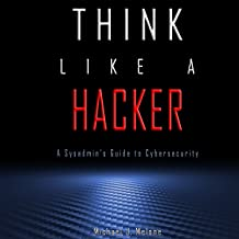 Think Like a Hacker: A Sysadmin's Guide to Cybersecurity