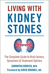 Living with Kidney Stones: Complete Guide to Risk Factors, Symptoms & Treatment Options Kindle Edition