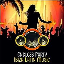 Endless Party – Ibiza Latin Music: Best Rhythms, Summer Dancing, Cool Latin Vibes, Beats of Saturday Night