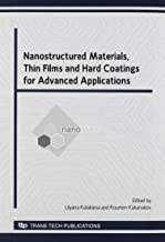 Nanostructured Materials, Thin Films and Hard Coatings for Advanced Applications: Selected, Peer Reviewed Papers from the 2nd International Conference ... May 24-27. 2009 (Solid State Phenomena)