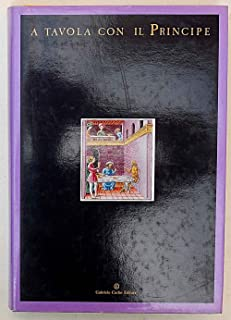 A tavola con il Principe: Materiali per una mostra su alimentazione e cultura nella Ferrara degli Estensi : Castello Estense, Ferrara, 1 ottobre 1988-12 febbraio 1989