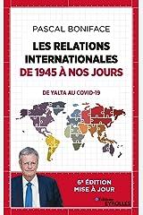 Les relations internationales de 1945 à nos jours: Comment en sommes-nous arrivés là ? (Essais) Format Kindle