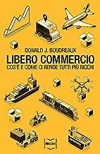 Libero commercio: Cos'è e come ci rende tutti più ricchi (Italian Edition)
