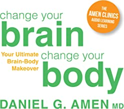 Change Your Brain, Change Your Body: Your Ultimate Brain-Body Makeover
