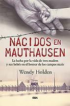 Nacidos en Mauthausen: La lucha por la vida de tres madres y sus bebés en el horror de los campos nazis (OTROS NO FICCIÓN)