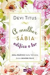 A mulher sábia edifica o lar: Guia prático para ter uma casa sempre feliz (Portuguese Edition) Kindle Edition