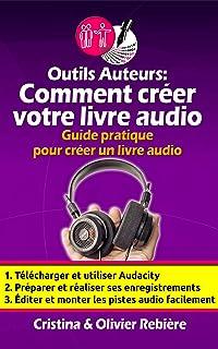 Outils Auteurs: Comment créer votre livre audio: Guide pratique pour créer un livre audio (French Edition)
