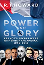 Power and Glory: France's Secret Wars with Britain and America, 1945-2018 (English Edition)