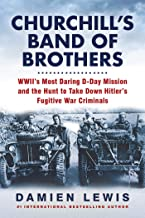 Churchill's Band of Brothers: WWII's Most Daring D-Day Mission and the Hunt to Take Down Hitler's Fugitive War Criminals