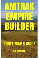 AMTRAK EMPIRE BUILDER: ROUTE MAP & GUIDE Kindle Edition
