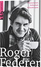 Roger Federer: Phenomenon. Enthusiast. Philanthropist. (Kurzportraits Kurz & Bundig)
