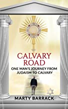 Calvary Road: One Man's Journey From Judaism To Calvary