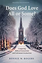 Does God Love All or Some?: Comparing Biblical Extensivism and Calvinism's Exclusivism