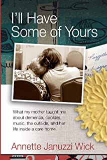 I'll Have Some of Yours: What my mother taught me about cookies, music, the outside, and her life inside a care home.