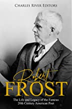 Robert Frost: The Life and Legacy of the Famous 20th Century American Poet (English Edition)