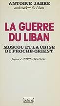 La Guerre du Liban: Moscou et la crise du Proche-Orient (French Edition)