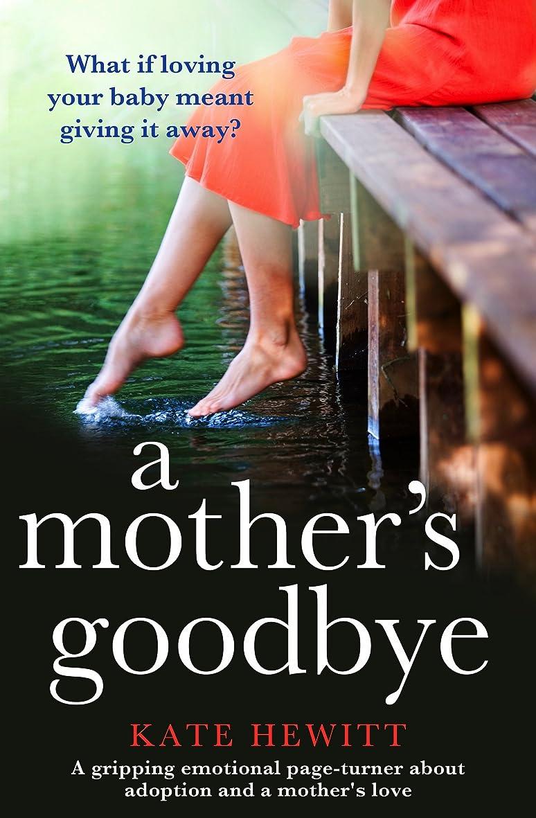 誘惑するガム一時解雇するA Mother's Goodbye: A gripping emotional page turner about adoption and a mother's love (English Edition)