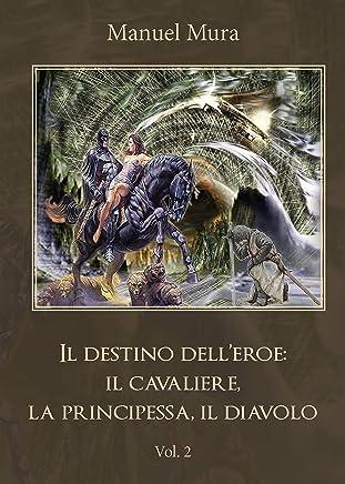 Il destino delleroe: il cavaliere, la principessa, il diavolo. Vol. 2