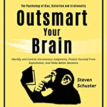 Outsmart Your Brain: The Psychology of Bias, Distortion and Irrationality