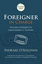 Foreigner in Charge: Success strategies for expat leaders in Australia (English Edition)
