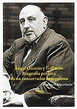 Ángel Ossorio y Gallardo: Biografía política de un conservador heterodoxo