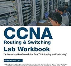 CCNA Routing & Switching Lab Workbook (200-125)- Part 1: A Complete Hands on Guide for CCNA Routing and Switching Labs