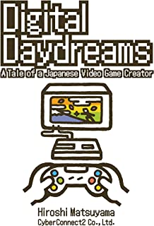 Digital Daydreams: A Tale of a Japanese Video Game Creator (English Edition)