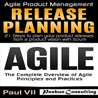 Agile Product Management Box Set: Agile: The Complete Overview of Agile Principles and Practices & Release Planning: 21 Steps to Plan Your Product Release from a Product Vision with Scrum