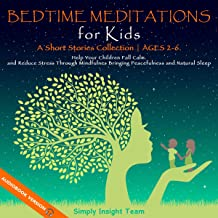 Bedtime Meditations for Kids: A Short Stories Collection Ages 2-6. Help Your Children to Feel Calm and Reduce Stress Through Mindfulness Bringing Peacefulness and Natural Sleep