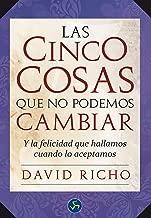 Las Cinco Cosas Que No Podemos Cambiar / The Five Things We Can Not Change: Y La Felicidad Que Hallamos Cuando Lo Aceptamos (Spanish Edition)