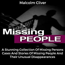 Missing People: A Stunning Collection of Missing Persons Cases and Stories of Missing People and Their Unusual Disappearances