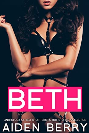 BETH - Anthology of Sex Short Erotic Hot Stories Collection (English Edition)