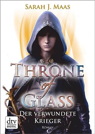 Throne of Glass 6 Der verwundete Krieger Roan by Sarah J. Maas