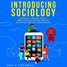 Introducing Sociology: Introduction to Sociology. Theories, Effects and Causes that Individuals and Social Groups Experience in Social Dynamics.
