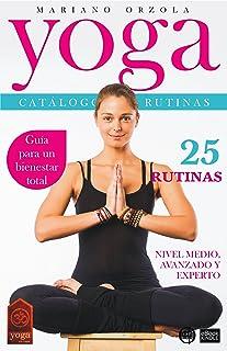 YOGA - CATÁLOGO DE RUTINAS 2: NIVEL MEDIO, AVANZADO Y