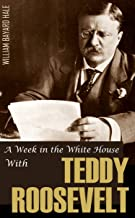 A Week in the White House with Theodore Roosevelt (Expanded, Annotated)