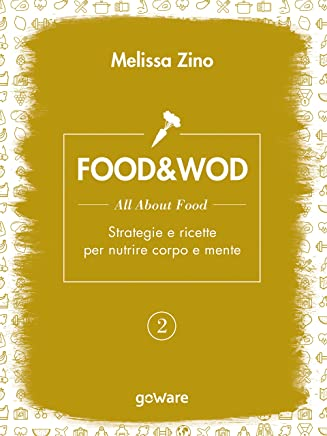FOOD&WOD 2 – All about food – Strategie e ricette per nutrire corpo e mente (pills - goWare)