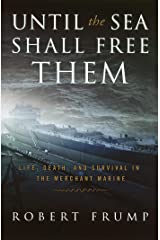 Until the Sea Shall Free Them: Life, Death and Survival in the Merchant Marine Kindle Edition