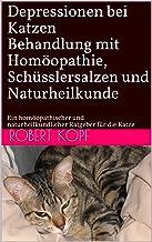 Depressionen bei Katzen - Behandlung mit Homöopathie, Schüsslersalzen und Naturheilkunde: Ein homöopathischer und naturheilkundlicher Ratgeber für die Katze