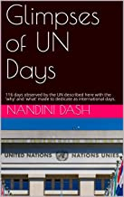 Glimpses of UN Days: 116 days observed by the UN described here with the 'why' and 'what' made to dedicate as international days. (English Edition)