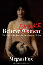 Believe Evidence: The Death of Due Process from Salome to #MeToo