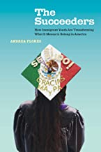 The Succeeders: How Immigrant Youth Are Transforming What It Means to Belong in America (Volume 53) (California Series in ...