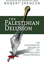 The Palestinian Delusion: The Catastrophic History of the Middle East Peace Process (English Edition)