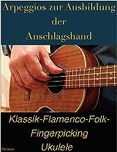 Arpeggios zur Ausbildung der Anschlagshand für Ukulele: Klassik-Flamenco-Folk-Fingerpicking (German Edition)