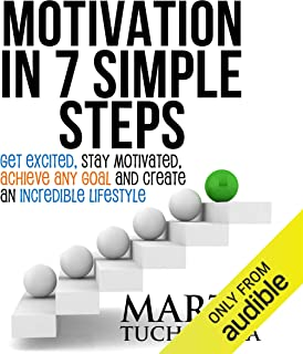 Motivation in 7 Simple Steps: Get Excited, Stay Motivated, Achieve Any Goal, and Create an Incredible Lifestyle!: Motivational Books, Book 3